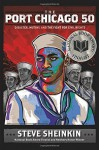 The Port Chicago 50: Disaster, Mutiny, and the Fight for Civil Rights by Sheinkin, Steve (2014) Hardcover - Steve Sheinkin