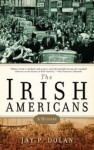 The Irish Americans: A History - Jay P. Dolan