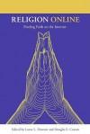 Religion Online: Finding Faith on the Internet - Lorne & Dawson, Douglas E. Cowan