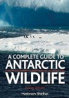 A Complete Guide To Antarctic Wildlife: The Birds And Marine Mammals Of The Antarctic Continent And The Southern Ocean - Hadoram Shirihai, Brett Jarrett