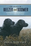The Legacy of Beezer and Boomer: Lessons on Living and Dying from My Canine Brothers - Doug Koktavy, Barbara Munson