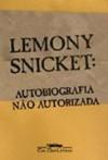 Lemony Snicket: Autobiografia Não Autorizada - Lemony Snicket