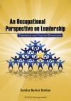 An Occupational Perspective on Leadership: Theoretical and Practical Dimensions - Sandra Barker Dunbar, Sandra Barker Dunbar