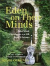 Eden on Their Minds: American Gardeners with Bold Visions - Starr Ockenga