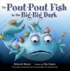 The Pout-Pout Fish in the Big-Big Dark (A Pout-Pout Fish Adventure) - Deborah Diesen, Dan Hanna