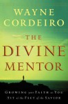 The Divine Mentor: Growing Your Faith as You Sit at the Feet of the Savior - Baker Publishing Group