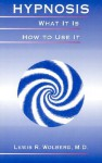 Hypnosis: What It Is, How to Use It - Lewis R. Wolberg
