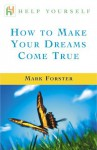 How to Make Your Dreams Come True - Mark Forster