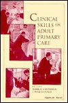 Clinical Skills for Adult Primary Care - Mark E. Silverman