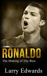 Ronaldo - The Making of the Best Soccer Player in the World. Easy to read for kids with stunning graphics. All you need to know about Ronaldo. (Sports Book for Kids) - Larry Edwards