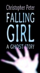 Falling Girl: A ghost story - Christopher Peter