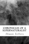 Chronicles of a Supernaturalist - Shawn Sellers, Jake Bell