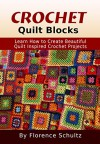 Crochet: Quilt Blocks: Learn How to Create Beautiful Quilt Inspired Crochet Projects - Florence Schultz