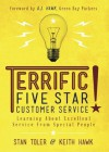 Terrific Five Star Customer Service: Learning about Excellent Service from Special People - Stan Toler, Keith Hawk, A.J. Hawk