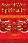 Second Wave Spirituality: Passion for Peace, Passion for Justice (Sacred Activism) - Chris Saade, Andrew Harvey