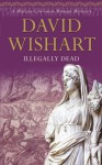 Illegally Dead (Marcus Corvinus Roman Mysteries) - David Wishart