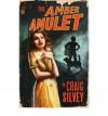 The Amber Amulet - Craig Silvey, Sonia Martinez