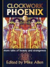 Clockwork Phoenix 2: More Tales of Beauty and Strangeness - Mike Allen, Claude Lalumière, Joanna Galbraith, Catherynne M. Valente