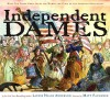 Independent Dames: What You Never Knew About the Women and Girls of the American Revolution - Laurie Halse Anderson, Matt Faulkner