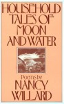 Household Tales Of Moon And Water - Nancy Willard