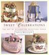 Sweet Celebrations: The Art of Decorating Beautiful Cakes - Sylvia Weinstock