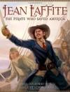 Jean Laffite: The Pirate Who Saved America - Susan Goldman Rubin, Jeff Himmelman