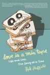 Love Is a Mix Tape: Life, Loss, and What I Listened to - Rob Sheffield