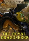 The Royal Dragoneers (The Dragoneers Saga #1) - M.R. Mathias