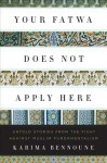 Your Fatwa Does Not Apply Here: Untold Stories from the Fight Against Muslim Fundamentalism - Karima Bennoune