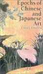 Epochs of Chinese and Japanese Art - Ernest Fenollosa
