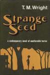 Strange Seed: A novel - T.M. Wright