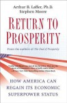 Return to Prosperity: How America Can Regain Its Economic Superpower Status - Arthur B. Laffer, Stephen Moore