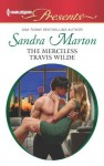 The Merciless Travis Wilde (The Wilde Brothers) - Sandra Marton