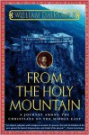 From the Holy Mountain: A Journey among the Christians of the Middle East - William Dalrymple