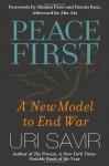 Peace First: A New Model to End War - Uri Savir, Shimon Peres, Dennis Ross, Abu Ala