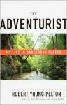 The Adventurist: My Life in Dangerous Places - Robert Young Pelton