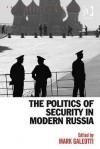The Politics Of Security In Modern Russia - Mark Galeotti