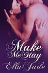 Make Me Stay - Ella Jade