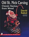 Old St. Nick Carving: Classic Santas from Wood (Schiffer Book for Woodcarvers) - David Sabol, Jeffrey B. Snyder