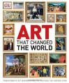 Art That Changed the World - Iain Zaczek, Jude Welton, Caroline Bugler, Lorrie Mack, Ian Chilvers