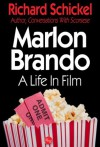 Marlon Brando, A Life In Film (Movie Greats) - Richard Schickel
