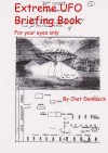 Extreme UFO Briefing Book -- For Your Eyes Only - Chet Dembeck