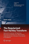 The Regularized Fast Hartley Transform: Optimal Formulation of Real-Data Fast Fourier Transform for Silicon-Based Implementation in Resource-Constrain - Keith Jones