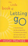The Little Book Of Letting Go - Hugh Prather