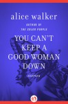 You Can't Keep a Good Woman Down: Stories - Alice Walker