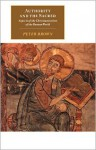 Authority & the Sacred: Aspects of the Christianisation of the Roman World - Peter R.L. Brown