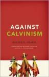Against Calvinism - Roger E. Olson