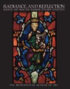 Radiance and Reflection: Medieval Art from the Raymond Pitcairn Collection - Jane Hayward, Walter Cahn