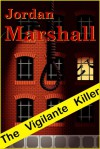 The Vigilante Killer - Jordan Marshall, Jeramy Gates