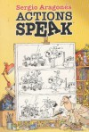 Actions Speak - Sergio Aragonés
